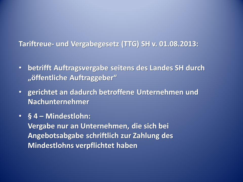 """Tariftreue- und Vergabegesetz (TTG) SH v. 01.08.2013: betrifft Auftragsvergabe seitens des Landes SH durch """"öffentliche Auftraggeber"""" betrifft Auftrag"""