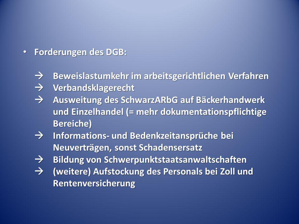Forderungen des DGB:  Beweislastumkehr im arbeitsgerichtlichen Verfahren  Verbandsklagerecht  Ausweitung des SchwarzARbG auf Bäckerhandwerk und Ein