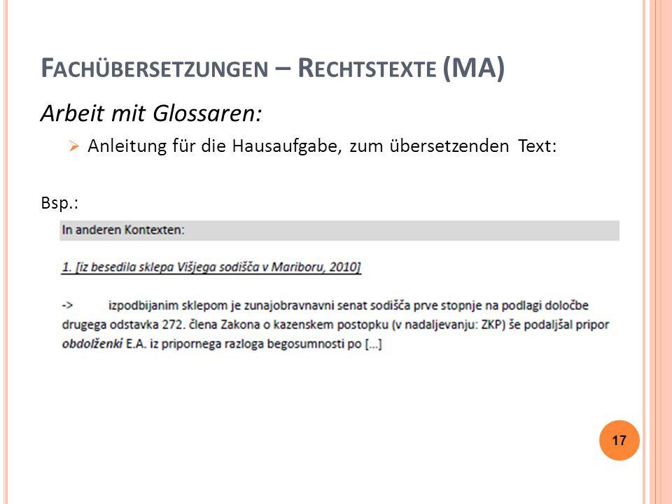F ACHÜBERSETZUNGEN – R ECHTSTEXTE (MA) Arbeit mit Glossaren:  Anleitung für die Hausaufgabe, zum übersetzenden Text: Bsp.: 17
