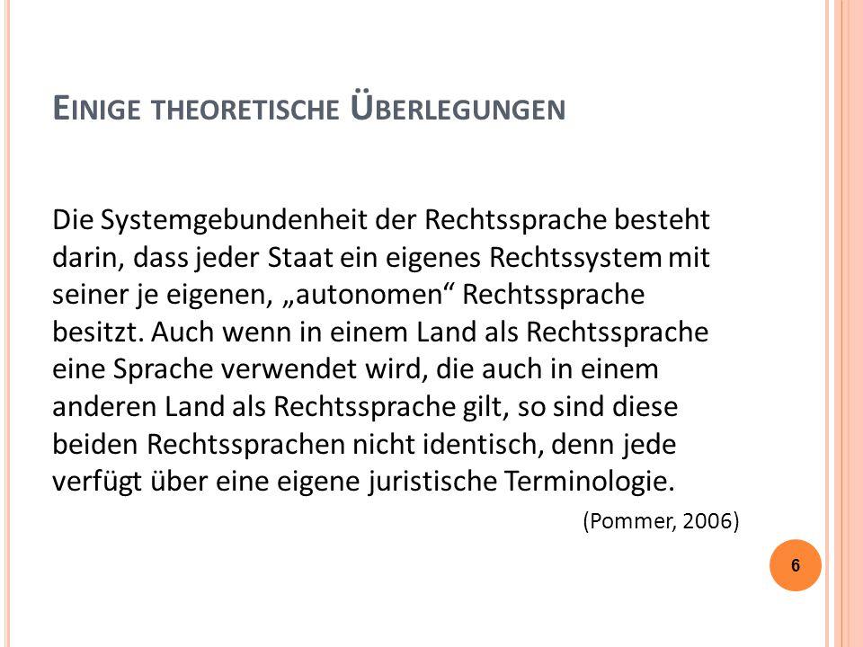 """E INIGE THEORETISCHE Ü BERLEGUNGEN Die Systemgebundenheit der Rechtssprache besteht darin, dass jeder Staat ein eigenes Rechtssystem mit seiner je eigenen, """"autonomen Rechtssprache besitzt."""