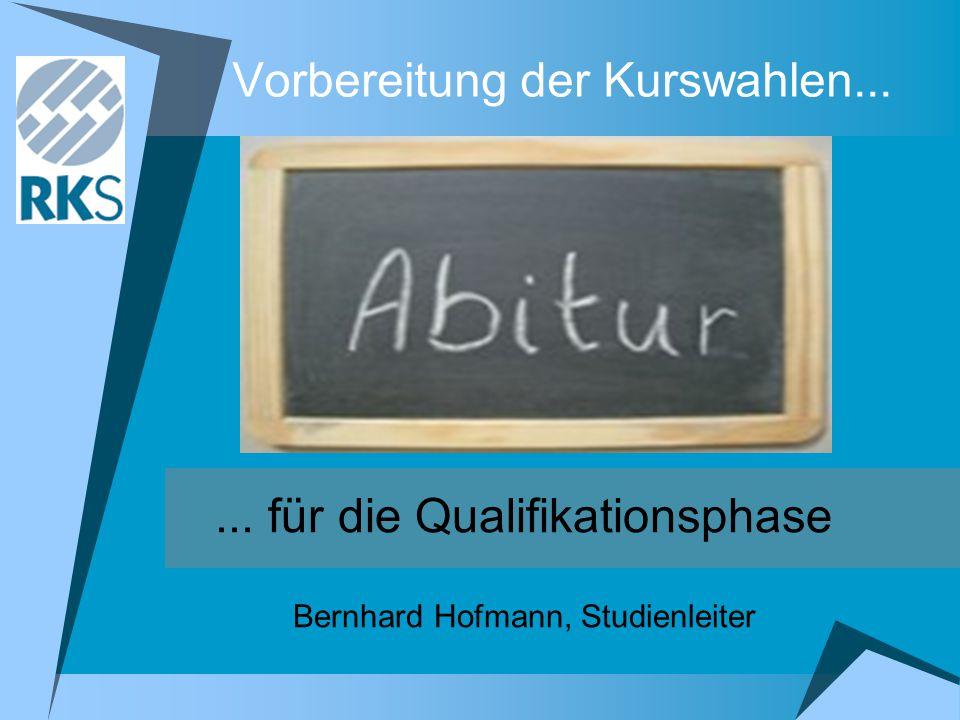 Vorbereitung der Kurswahlen...... für die Qualifikationsphase Bernhard Hofmann, Studienleiter