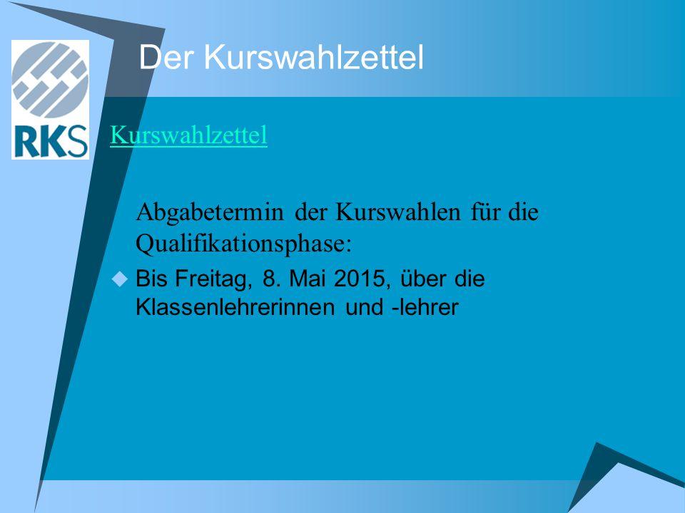 Der Kurswahlzettel Kurswahlzettel Abgabetermin der Kurswahlen für die Qualifikationsphase:  Bis Freitag, 8.