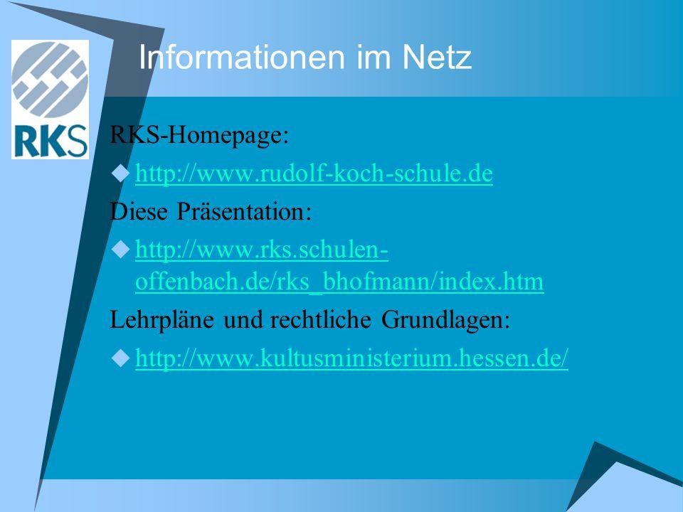 Informationen im Netz RKS-Homepage:  http://www.rudolf-koch-schule.de http://www.rudolf-koch-schule.de Diese Präsentation:  http://www.rks.schulen- offenbach.de/rks_bhofmann/index.htm http://www.rks.schulen- offenbach.de/rks_bhofmann/index.htm Lehrpläne und rechtliche Grundlagen:  http://www.kultusministerium.hessen.de/ http://www.kultusministerium.hessen.de/