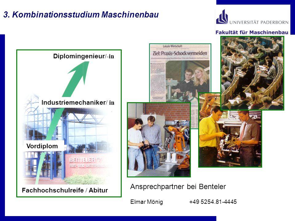 3. Kombinationsstudium Maschinenbau Industriemechaniker / in Vordiplom Diplomingenieur /-in Fachhochschulreife / Abitur Ansprechpartner bei Benteler E