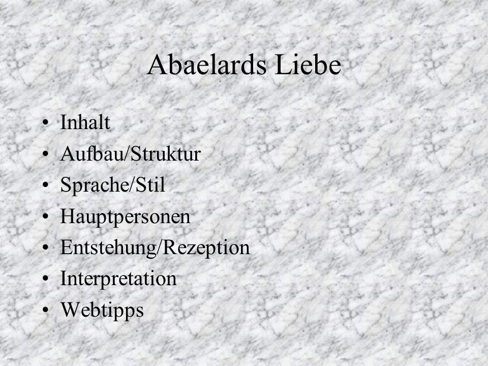 Abaelards Liebe Inhalt Aufbau/Struktur Sprache/Stil Hauptpersonen Entstehung/Rezeption Interpretation Webtipps