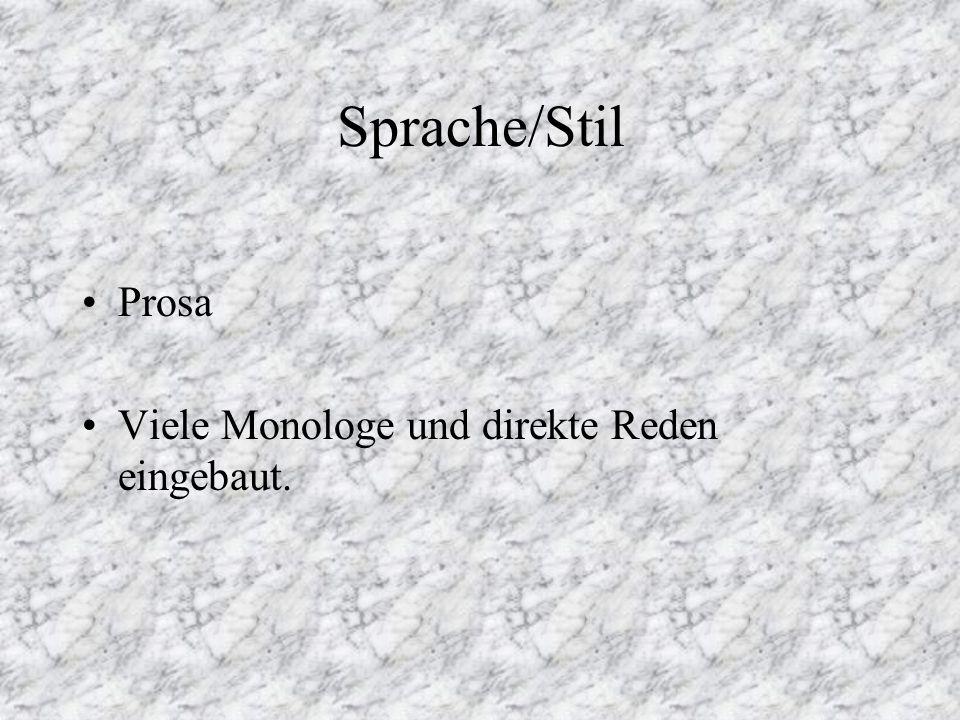 Sprache/Stil Prosa Viele Monologe und direkte Reden eingebaut.