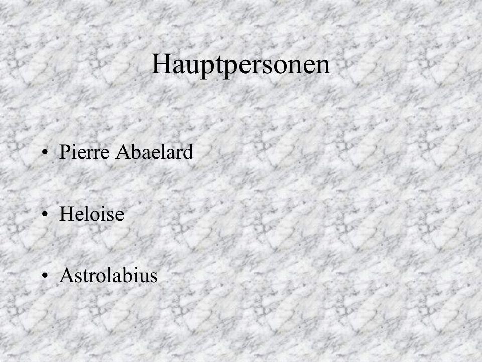 Hauptpersonen Pierre Abaelard Heloise Astrolabius