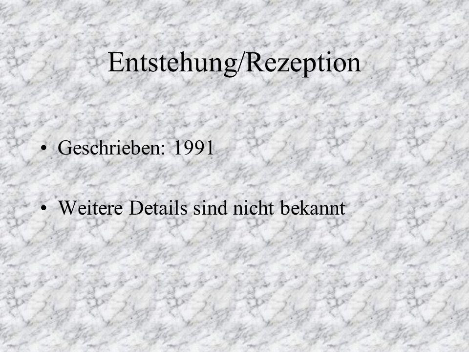 Entstehung/Rezeption Geschrieben: 1991 Weitere Details sind nicht bekannt