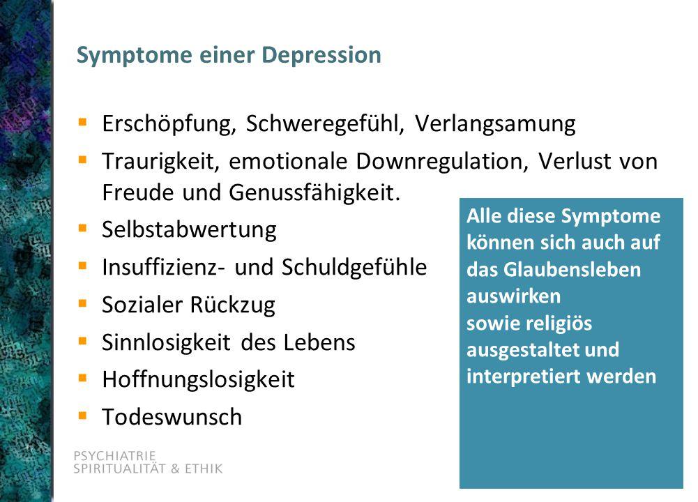 Symptome einer Depression  Erschöpfung, Schweregefühl, Verlangsamung  Traurigkeit, emotionale Downregulation, Verlust von Freude und Genussfähigkeit.