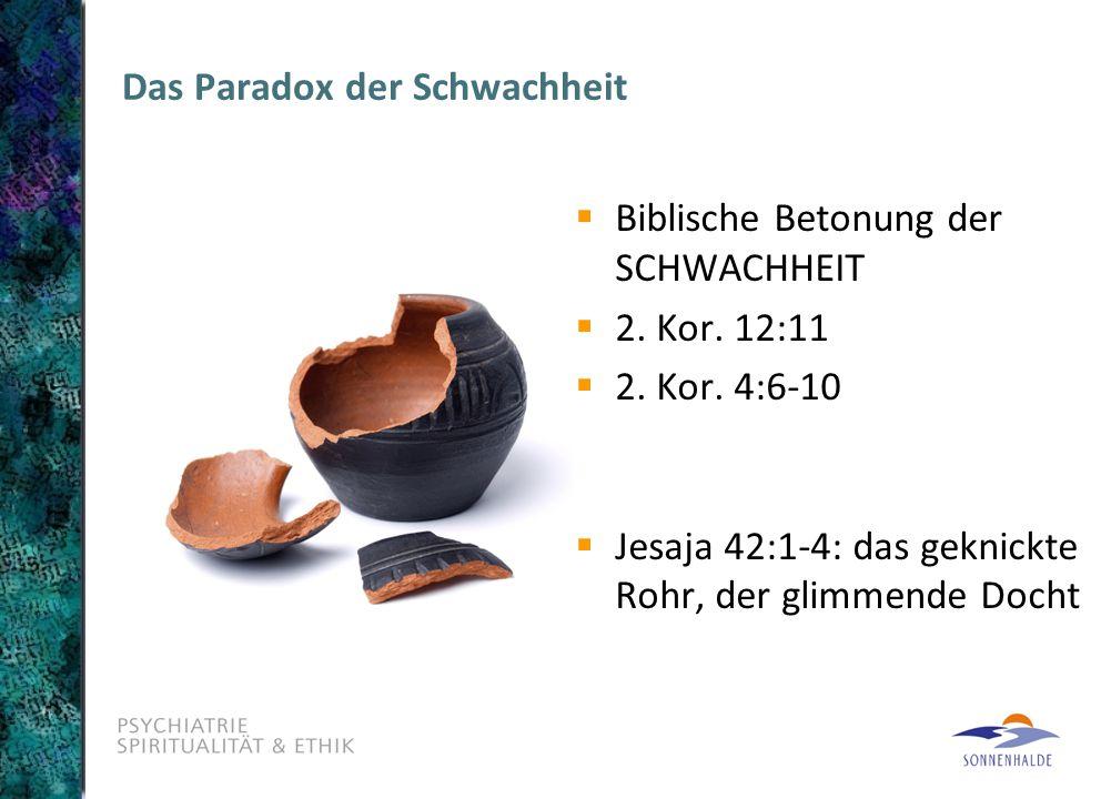 Das Paradox der Schwachheit  Biblische Betonung der SCHWACHHEIT  2.