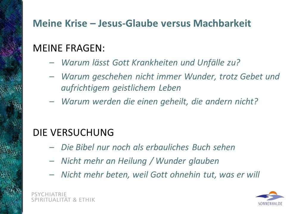 Meine Krise – Jesus-Glaube versus Machbarkeit MEINE FRAGEN: –Warum lässt Gott Krankheiten und Unfälle zu.