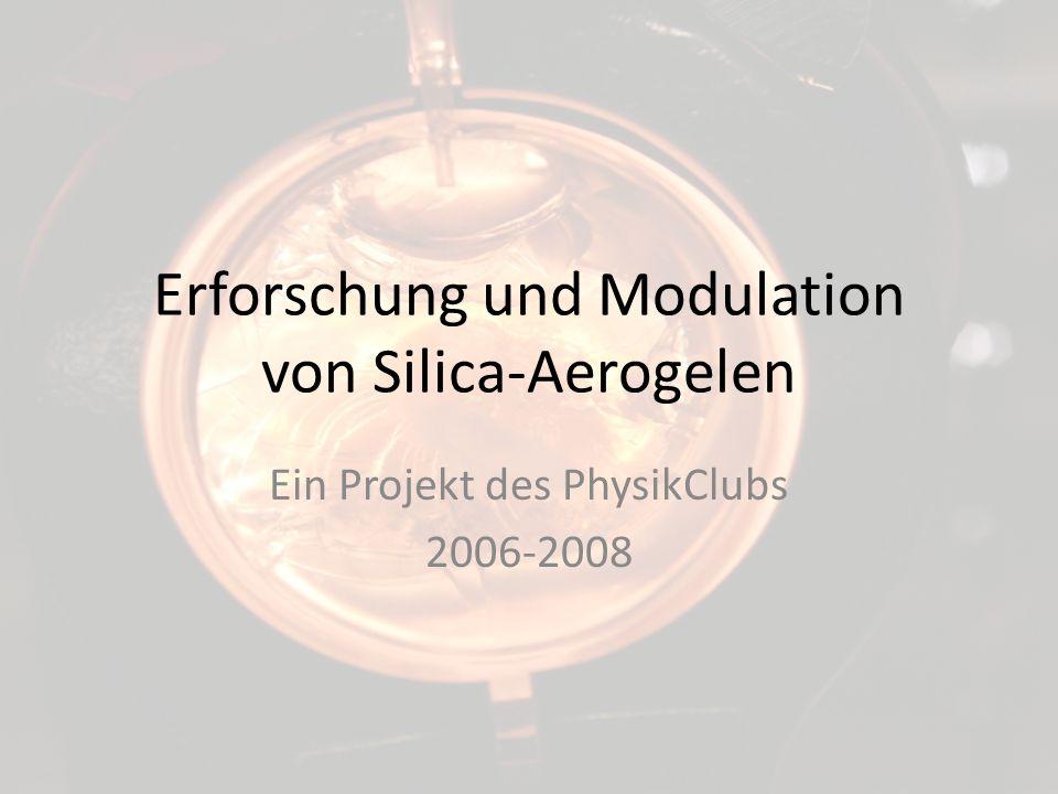 Erforschung und Modulation von Silica-Aerogelen Ein Projekt des PhysikClubs 2006-2008