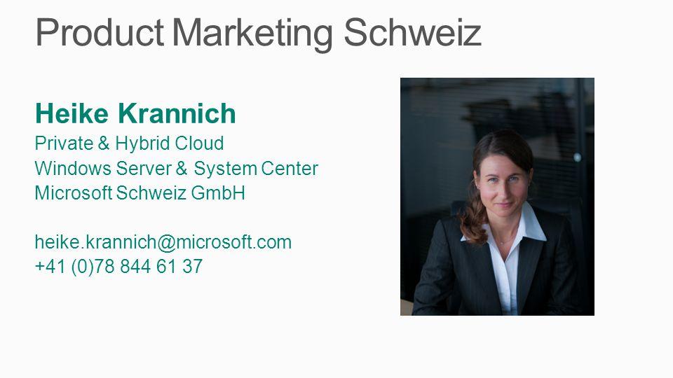 Agenda Heike Krannich Private & Hybrid Cloud Windows Server & System Center Microsoft Schweiz GmbH heike.krannich@microsoft.com +41 (0)78 844 61 37 Product Marketing Schweiz