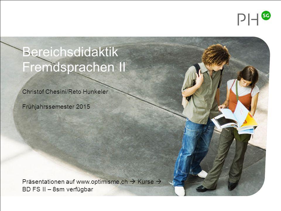 1 Bereichsdidaktik Fremdsprachen II – FrS 2015 Bereichsdidaktik Fremdsprachen II Christof Chesini/Reto Hunkeler Frühjahrssemester 2015 Präsentationen