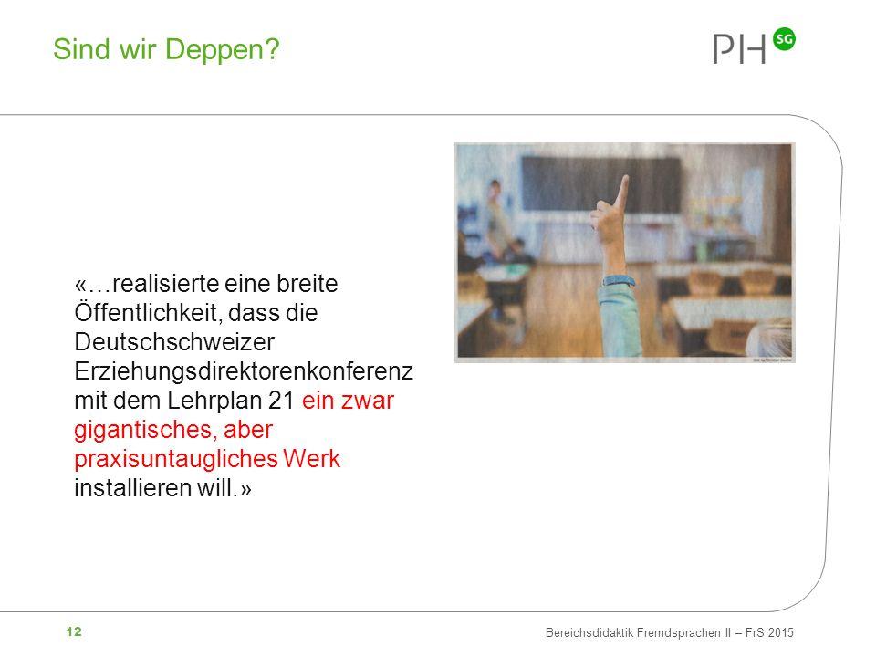12 Bereichsdidaktik Fremdsprachen II – FrS 2015 Sind wir Deppen? «…realisierte eine breite Öffentlichkeit, dass die Deutschschweizer Erziehungsdirekto