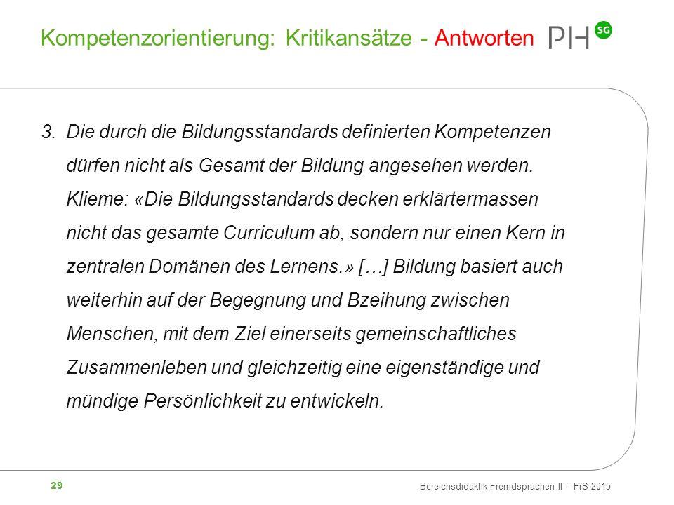 29 Bereichsdidaktik Fremdsprachen II – FrS 2015 Kompetenzorientierung: Kritikansätze - Antworten 3.Die durch die Bildungsstandards definierten Kompete