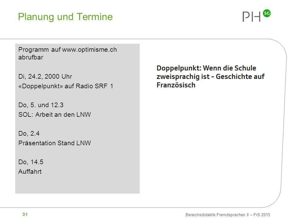 31 Bereichsdidaktik Fremdsprachen II – FrS 2015 Planung und Termine Programm auf www.optimisme.ch abrufbar Di, 24.2, 2000 Uhr «Doppelpunkt» auf Radio