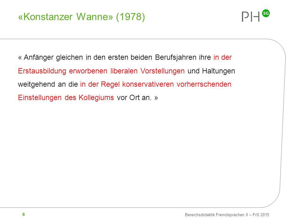 6 Bereichsdidaktik Fremdsprachen II – FrS 2015 «Konstanzer Wanne» (1978) « Anfänger gleichen in den ersten beiden Berufsjahren ihre in der Erstausbild