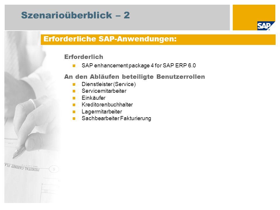 Szenarioüberblick – 2 Erforderlich SAP enhancement package 4 for SAP ERP 6.0 An den Abläufen beteiligte Benutzerrollen Dienstleister (Service) Servicemitarbeiter Einkäufer Kreditorenbuchhalter Lagermitarbeiter Sachbearbeiter Fakturierung Erforderliche SAP-Anwendungen: