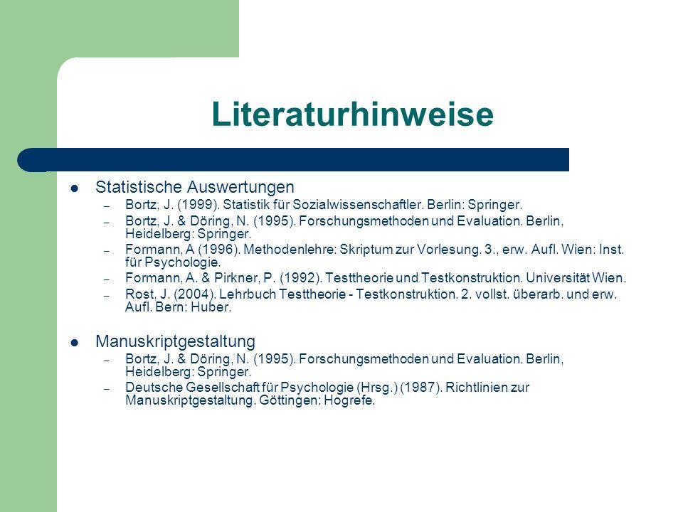 Literaturhinweise Statistische Auswertungen – Bortz, J. (1999). Statistik für Sozialwissenschaftler. Berlin: Springer. – Bortz, J. & Döring, N. (1995)