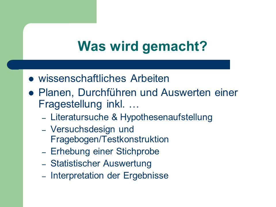 Was wird gemacht? wissenschaftliches Arbeiten Planen, Durchführen und Auswerten einer Fragestellung inkl. … – Literatursuche & Hypothesenaufstellung –