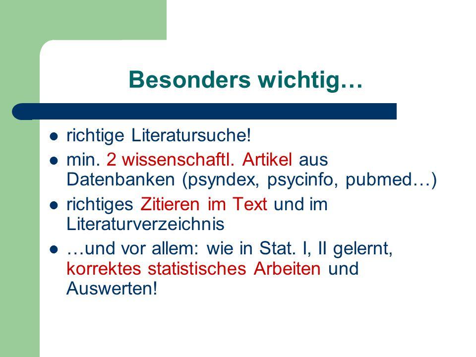 Besonders wichtig… richtige Literatursuche! min. 2 wissenschaftl. Artikel aus Datenbanken (psyndex, psycinfo, pubmed…) richtiges Zitieren im Text und