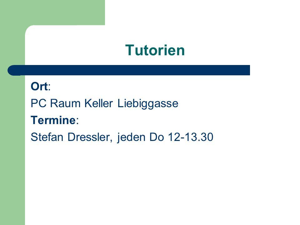 Tutorien Ort: PC Raum Keller Liebiggasse Termine: Stefan Dressler, jeden Do 12-13.30