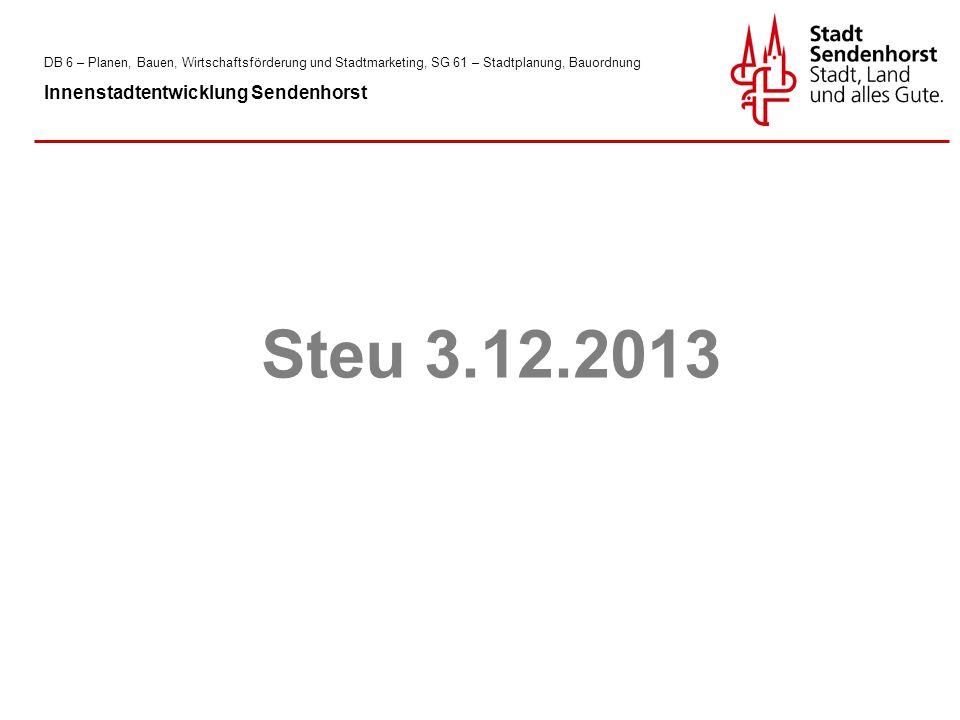 Steu 3.12.2013 DB 6 – Planen, Bauen, Wirtschaftsförderung und Stadtmarketing, SG 61 – Stadtplanung, Bauordnung Innenstadtentwicklung Sendenhorst