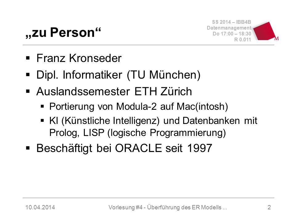 SS 2014 – IBB4B Datenmanagement Do 17:00 – 18:30 R 0.011 10.04.2014Vorlesung #4 - Überführung des ER Modells...13