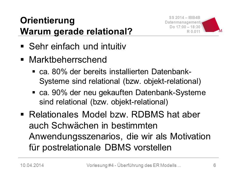 SS 2014 – IBB4B Datenmanagement Do 17:00 – 18:30 R 0.011 10.04.2014Vorlesung #4 - Überführung des ER Modells...17 Transformationsregeln: ER Modell  relationales Modell  Entitiytyp  Relation (selbsterklärend)  1:1 Beziehungstyp  Relation  Ein Fremdschlüssel der an der Beziehung teilnehmenden Entitytypen wird als Schlüssel der Relation übernommen.
