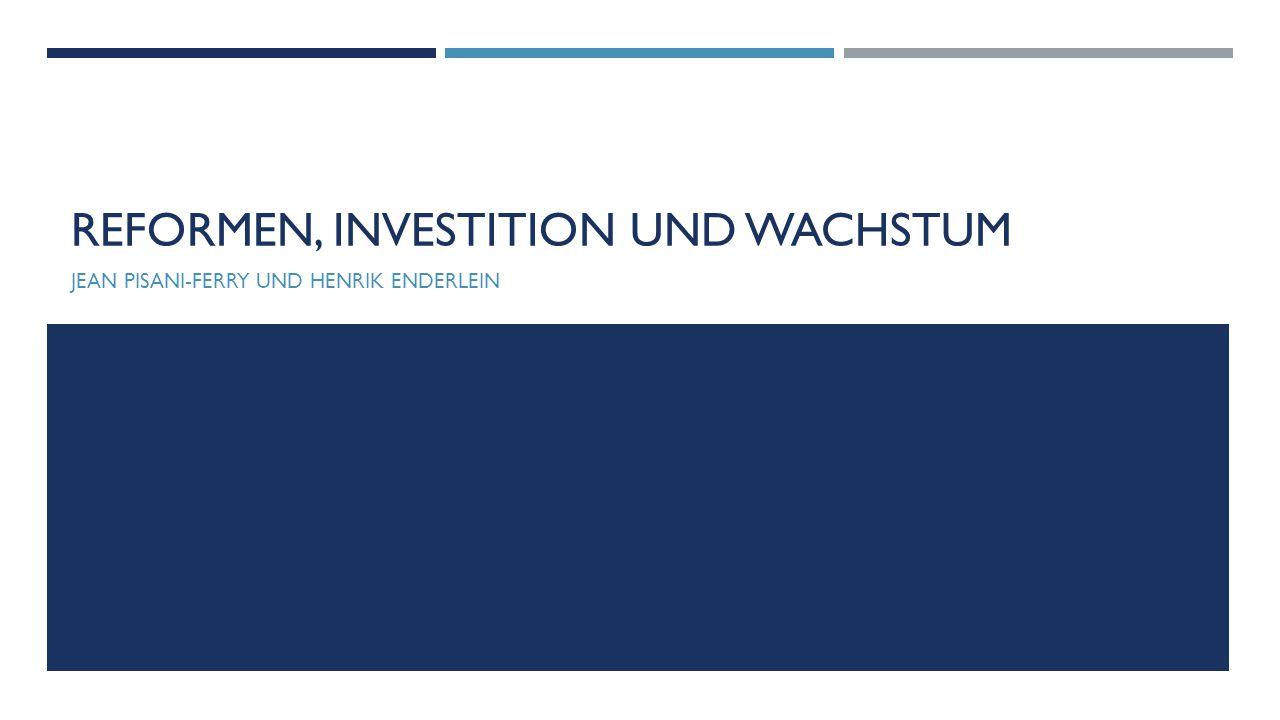 REFORMEN, INVESTITION UND WACHSTUM JEAN PISANI-FERRY UND HENRIK ENDERLEIN