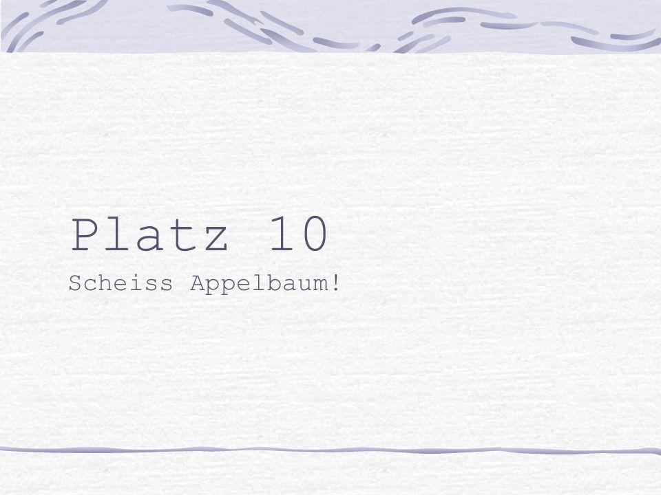 Platz 10 Scheiss Appelbaum!