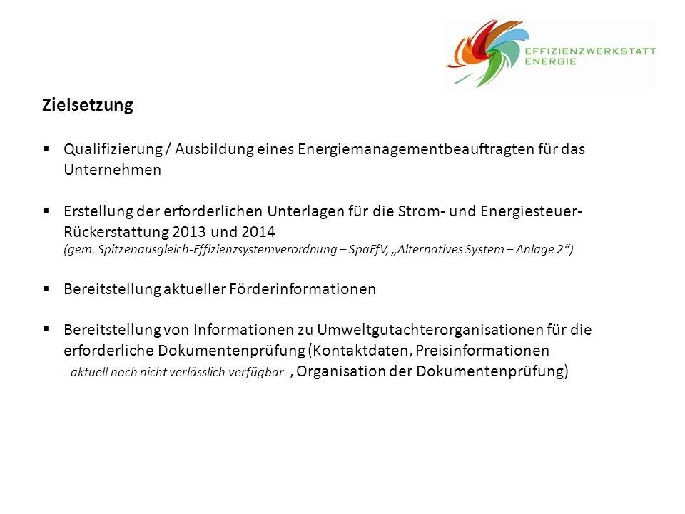 Zielsetzung  Qualifizierung / Ausbildung eines Energiemanagementbeauftragten für das Unternehmen  Erstellung der erforderlichen Unterlagen für die S