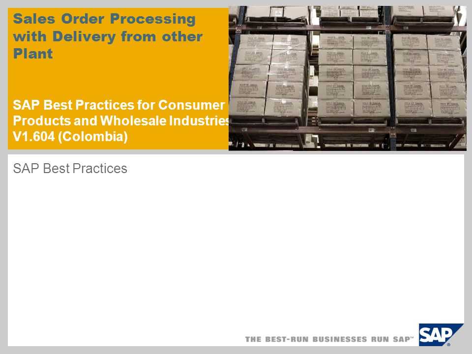 Sales Order Processing with Delivery from other Plant SAP Best Practices for Consumer Products and Wholesale Industries V1.604 (Colombia) SAP Best Pra
