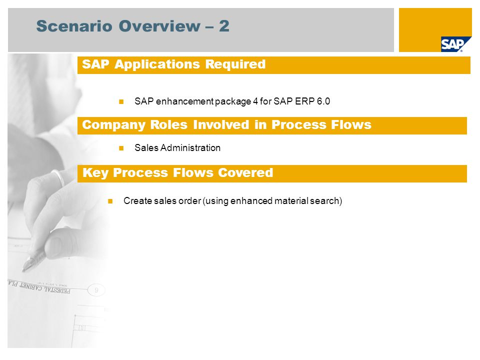 Scenario Overview – 2 SAP enhancement package 4 for SAP ERP 6.0 Sales Administration SAP Applications Required Company Roles Involved in Process Flows