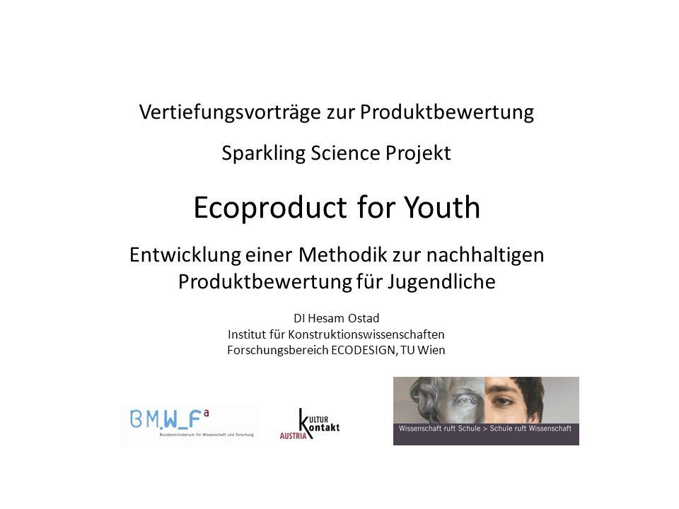 Vertiefungsvorträge zur Produktbewertung Sparkling Science Projekt Ecoproduct for Youth Entwicklung einer Methodik zur nachhaltigen Produktbewertung f