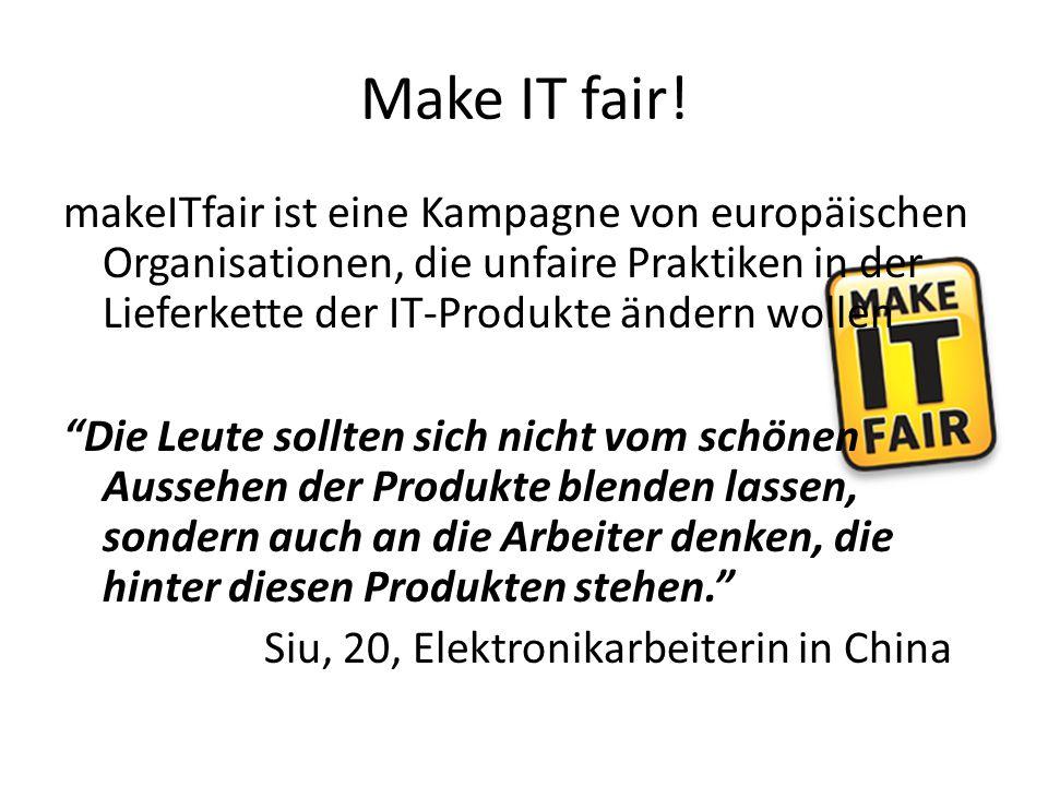 """Make IT fair! makeITfair ist eine Kampagne von europäischen Organisationen, die unfaire Praktiken in der Lieferkette der IT-Produkte ändern wollen """"Di"""