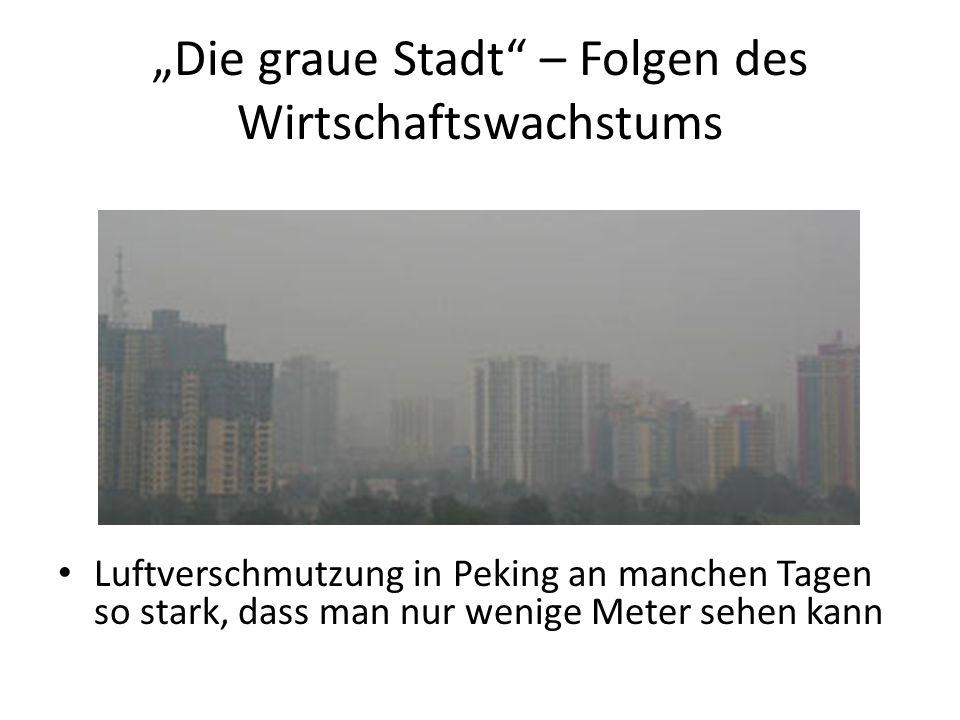 """""""Die graue Stadt"""" – Folgen des Wirtschaftswachstums Luftverschmutzung in Peking an manchen Tagen so stark, dass man nur wenige Meter sehen kann"""