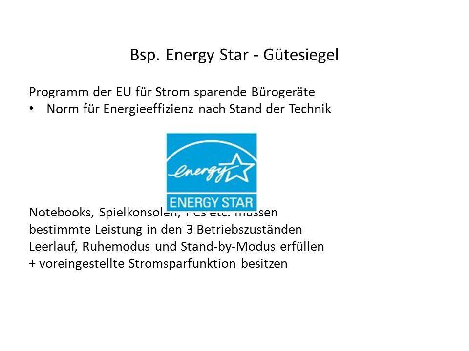 Bsp. Energy Star - Gütesiegel Programm der EU für Strom sparende Bürogeräte Norm für Energieeffizienz nach Stand der Technik Notebooks, Spielkonsolen,