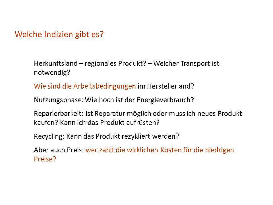 Welche Indizien gibt es? Herkunftsland – regionales Produkt? – Welcher Transport ist notwendig? Wie sind die Arbeitsbedingungen im Herstellerland? Nut
