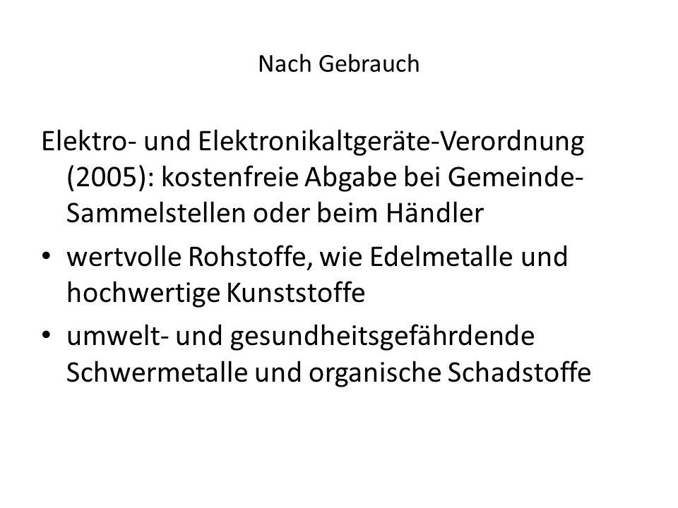 Nach Gebrauch Elektro- und Elektronikaltgeräte-Verordnung (2005): kostenfreie Abgabe bei Gemeinde- Sammelstellen oder beim Händler wertvolle Rohstoffe