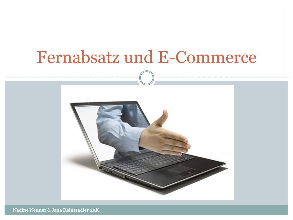 Fernabsatz und E-Commerce Nadine Neuner & Jana Reinstadler 2AK