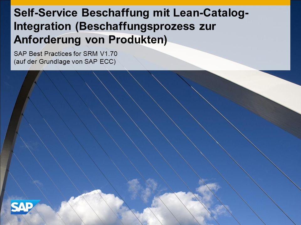 Self-Service Beschaffung mit Lean-Catalog- Integration (Beschaffungsprozess zur Anforderung von Produkten) SAP Best Practices for SRM V1.70 (auf der G