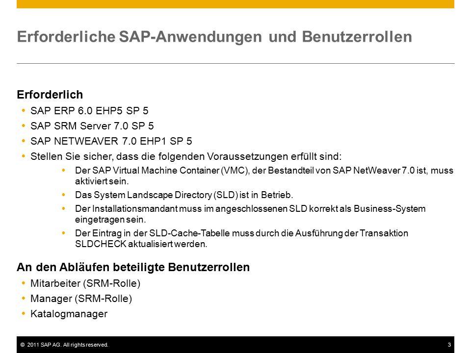 ©2011 SAP AG. All rights reserved.3 Erforderliche SAP-Anwendungen und Benutzerrollen Erforderlich  SAP ERP 6.0 EHP5 SP 5  SAP SRM Server 7.0 SP 5 
