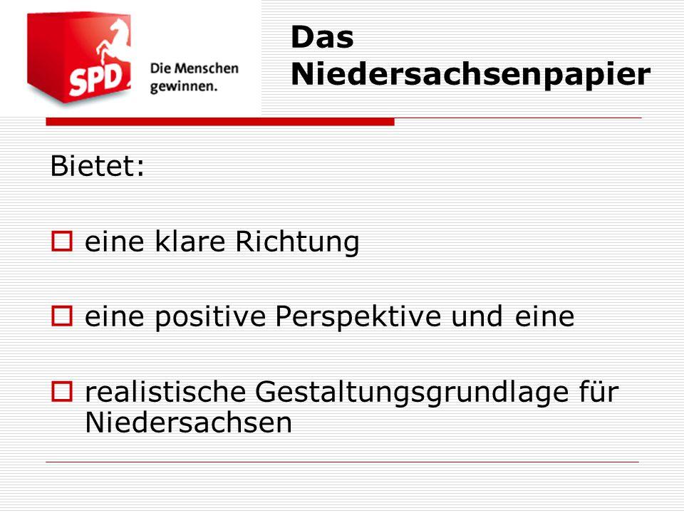 Bietet:  eine klare Richtung  eine positive Perspektive und eine  realistische Gestaltungsgrundlage für Niedersachsen Das Niedersachsenpapier