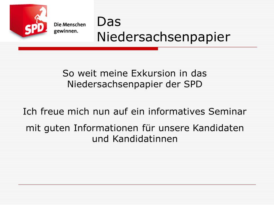 Das Niedersachsenpapier So weit meine Exkursion in das Niedersachsenpapier der SPD Ich freue mich nun auf ein informatives Seminar mit guten Informati