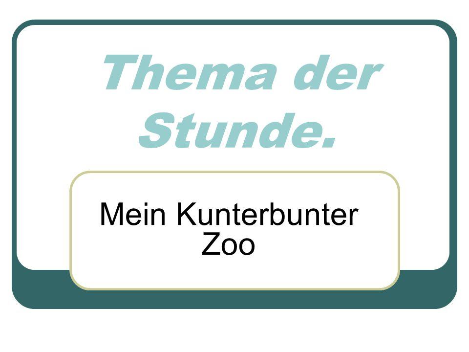 Thema der Stunde. Mein Kunterbunter Zoo