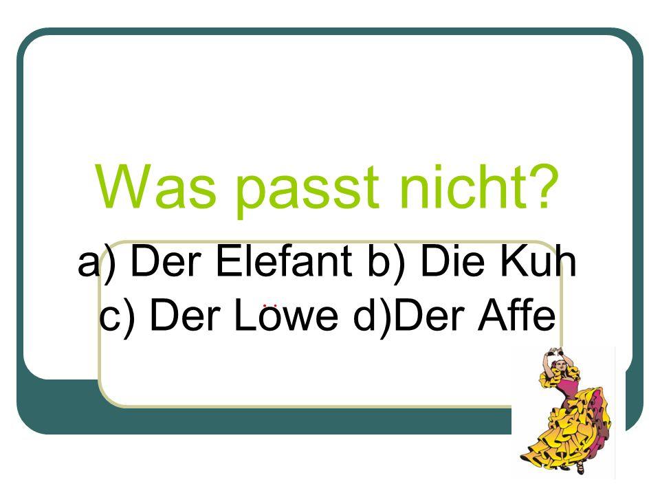 Was passt nicht a) Der Elefant b) Die Kuh c) Der Lowe d)Der Affe