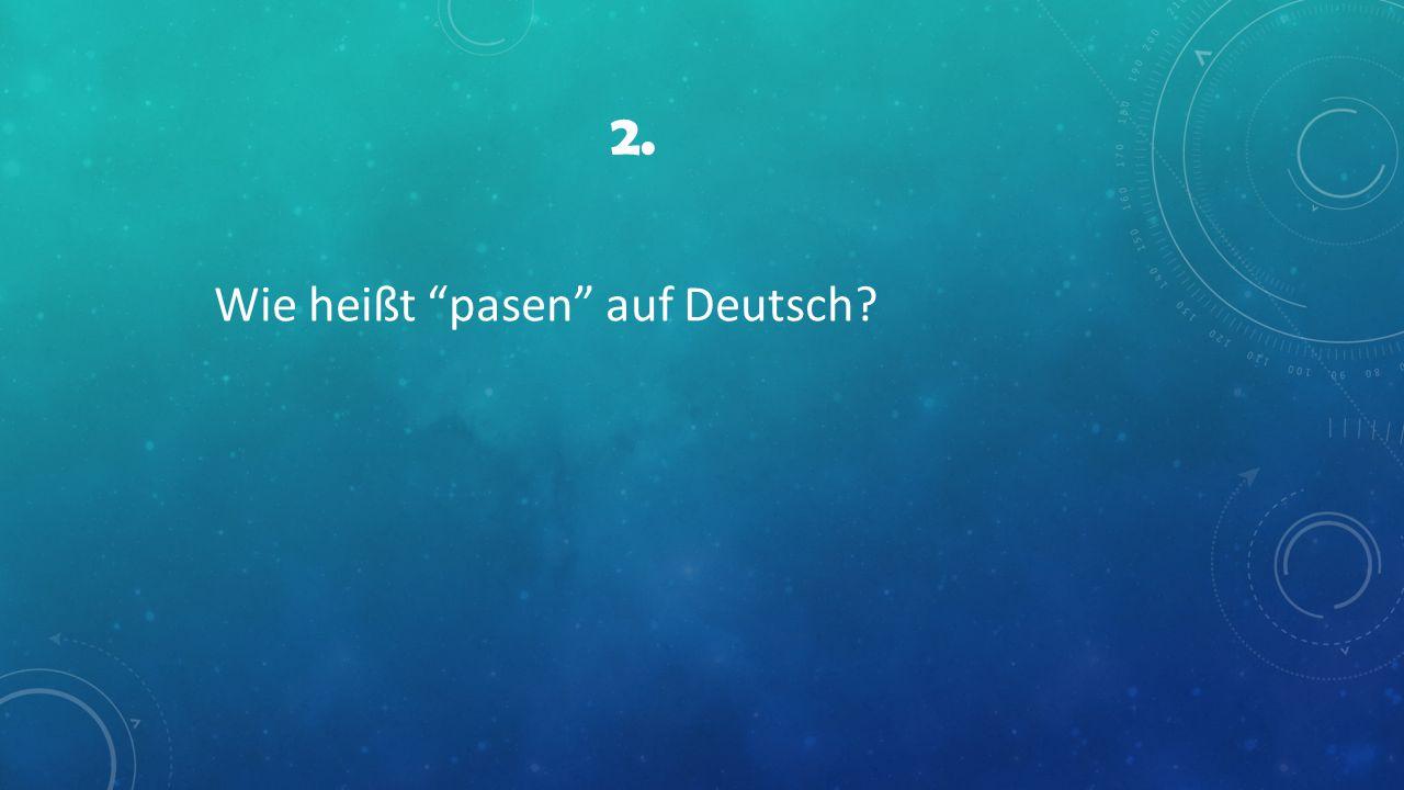 2. Wie heißt pasen auf Deutsch