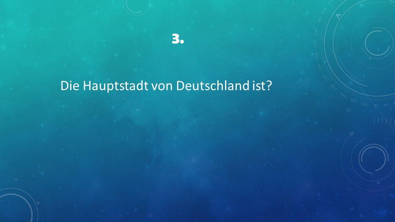 3. Die Hauptstadt von Deutschland ist